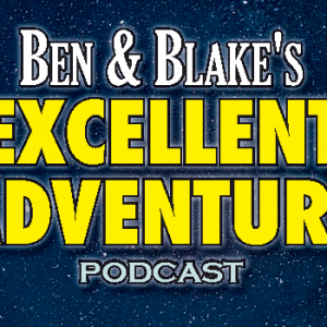 Ben & Blake's Excellent Adventure podcast – July 23, 2019 – The